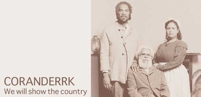 Coranderrk – We will show the country