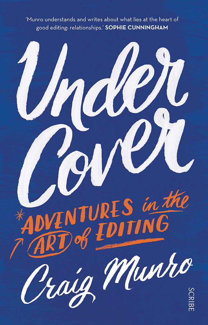 Under Cover: Adventures in the Art of Editing (Scribe, 256pp, ISBN: 9781925106756, AU$29.99)